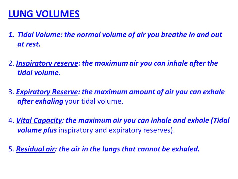 LUNG VOLUMES Tidal Volume: the normal volume of air you breathe in and out at rest.