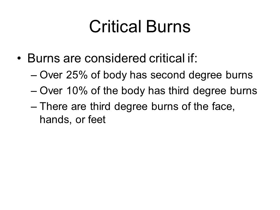 Critical Burns Burns are considered critical if: