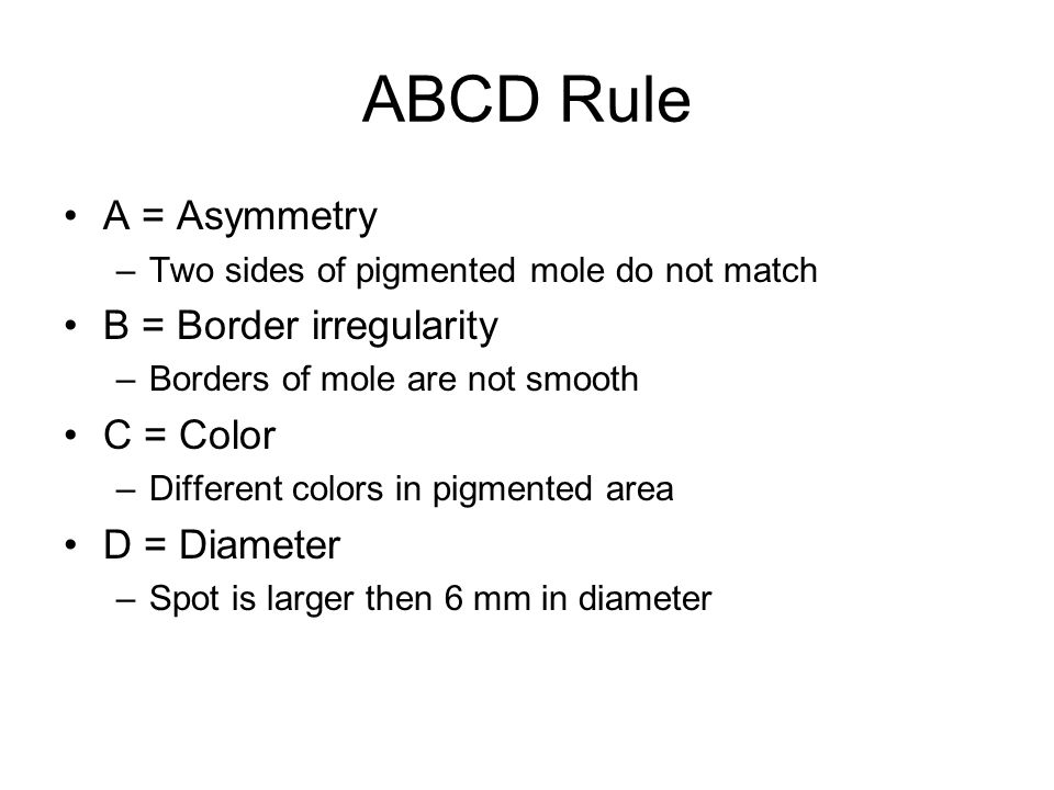 ABCD Rule A = Asymmetry B = Border irregularity C = Color D = Diameter