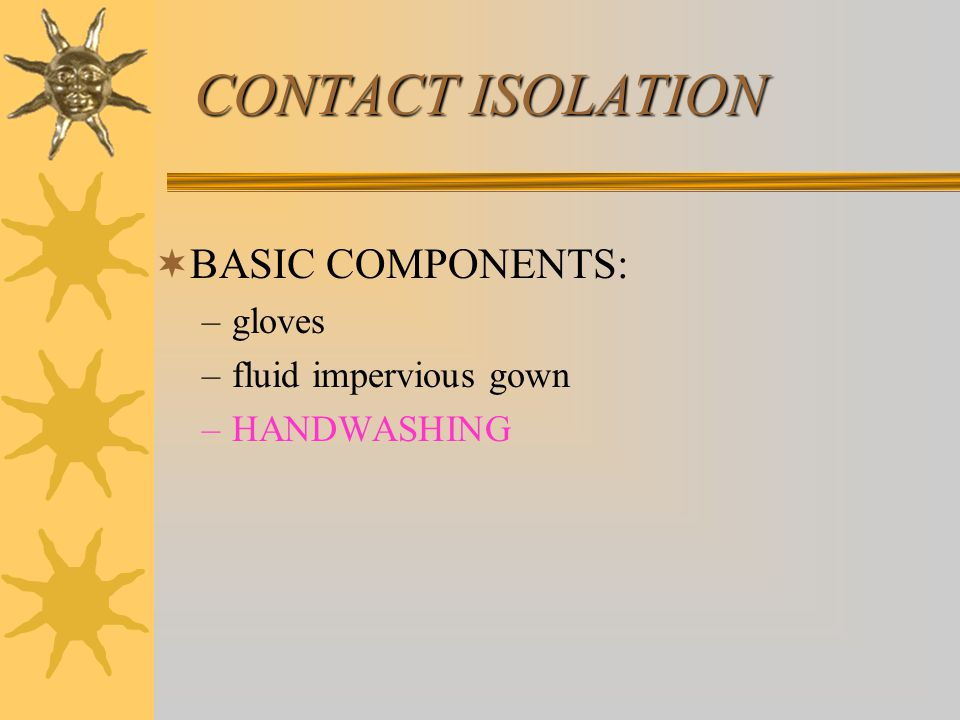 CONTACT ISOLATION BASIC COMPONENTS: gloves fluid impervious gown