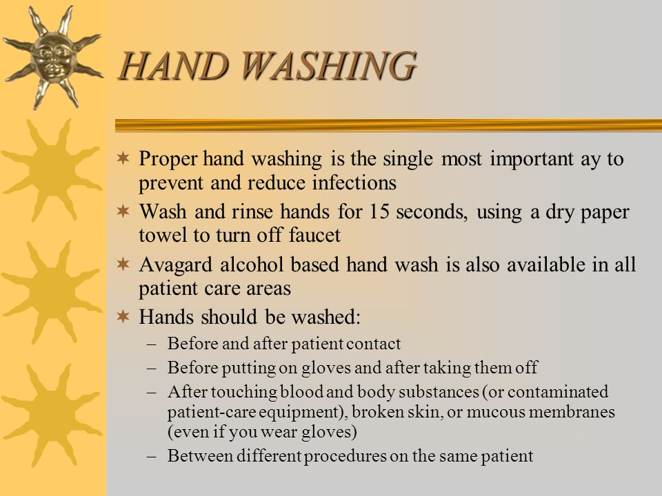 HAND WASHING Proper hand washing is the single most important ay to prevent and reduce infections.