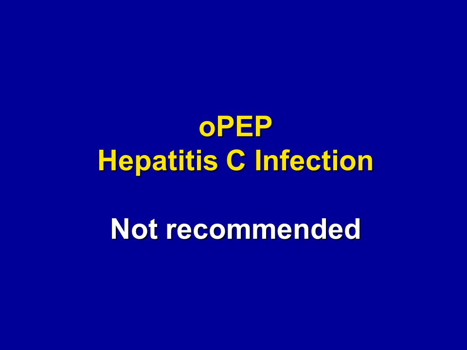 oPEP Hepatitis C Infection Not recommended