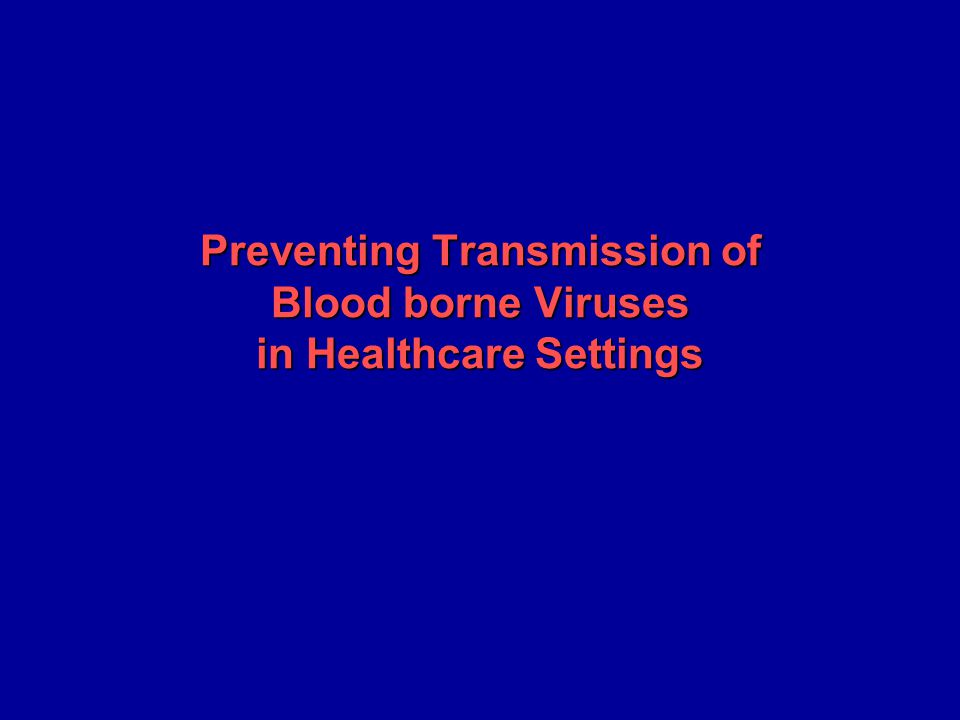 Preventing Transmission of Blood borne Viruses in Healthcare Settings