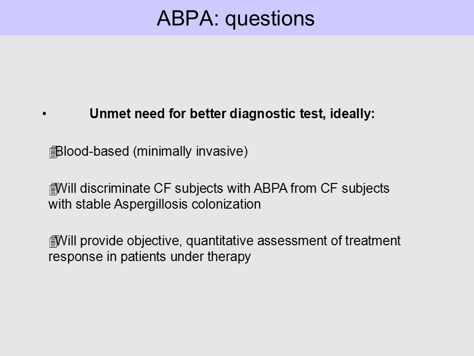 ABPA: questions Unmet need for better diagnostic test, ideally:
