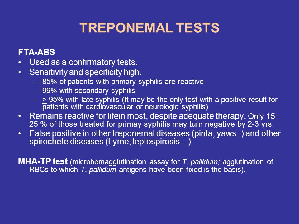 TREPONEMAL TESTS FTA-ABS Used as a confirmatory tests.