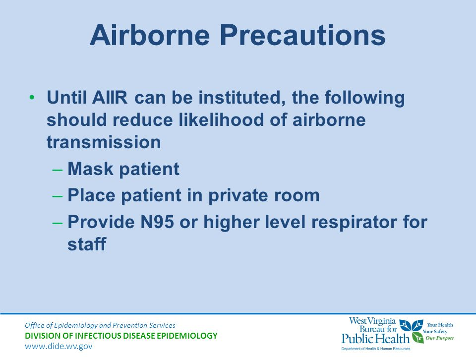 Airborne Precautions Until AIIR can be instituted, the following should reduce likelihood of airborne transmission.