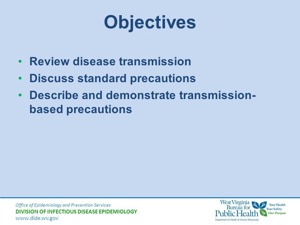 Objectives Review disease transmission Discuss standard precautions