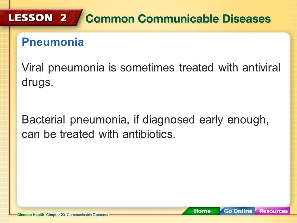 Pneumonia Viral pneumonia is sometimes treated with antiviral drugs.