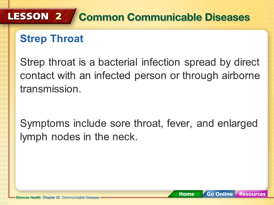 Strep Throat Strep throat is a bacterial infection spread by direct contact with an infected person or through airborne transmission.