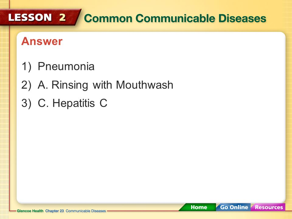 Answer Pneumonia A. Rinsing with Mouthwash C. Hepatitis C
