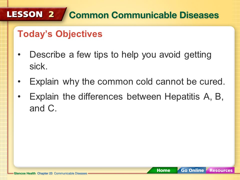 Today's Objectives Describe a few tips to help you avoid getting sick. Explain why the common cold cannot be cured.