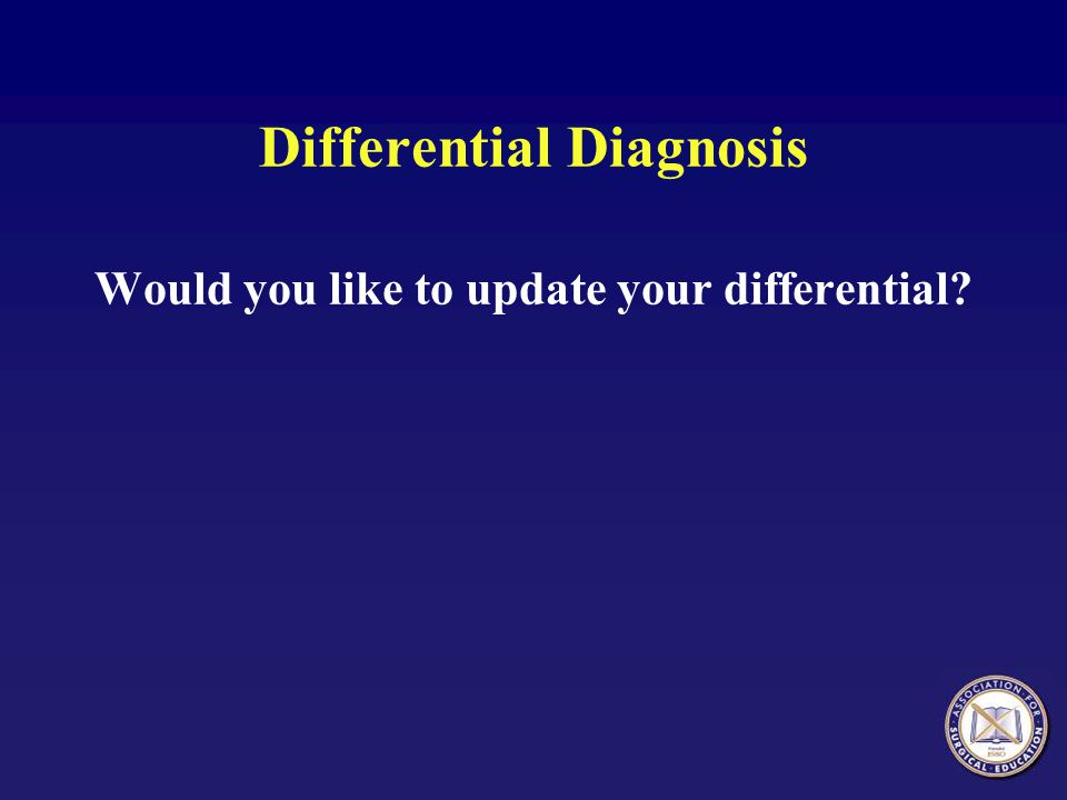 Differential Diagnosis Would you like to update your differential