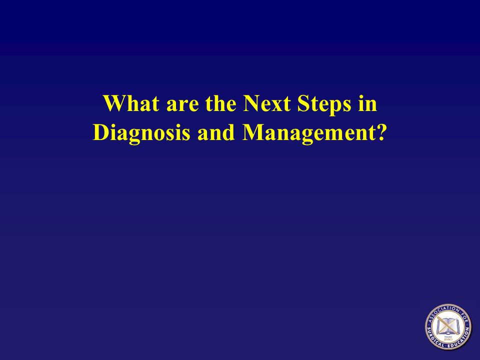 What are the Next Steps in Diagnosis and Management