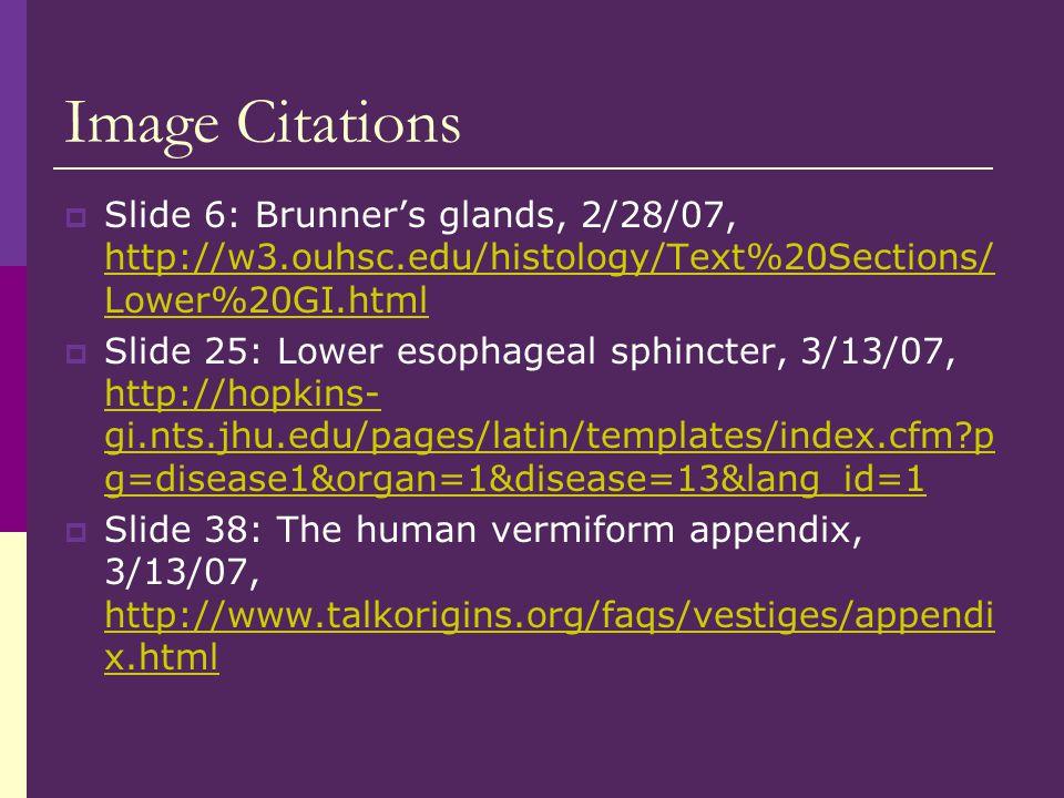 Image Citations Slide 6: Brunner's glands, 2/28/07, http://w3.ouhsc.edu/histology/Text%20Sections/Lower%20GI.html.