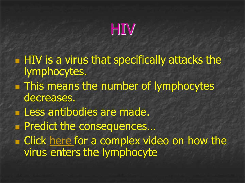HIV HIV is a virus that specifically attacks the lymphocytes.