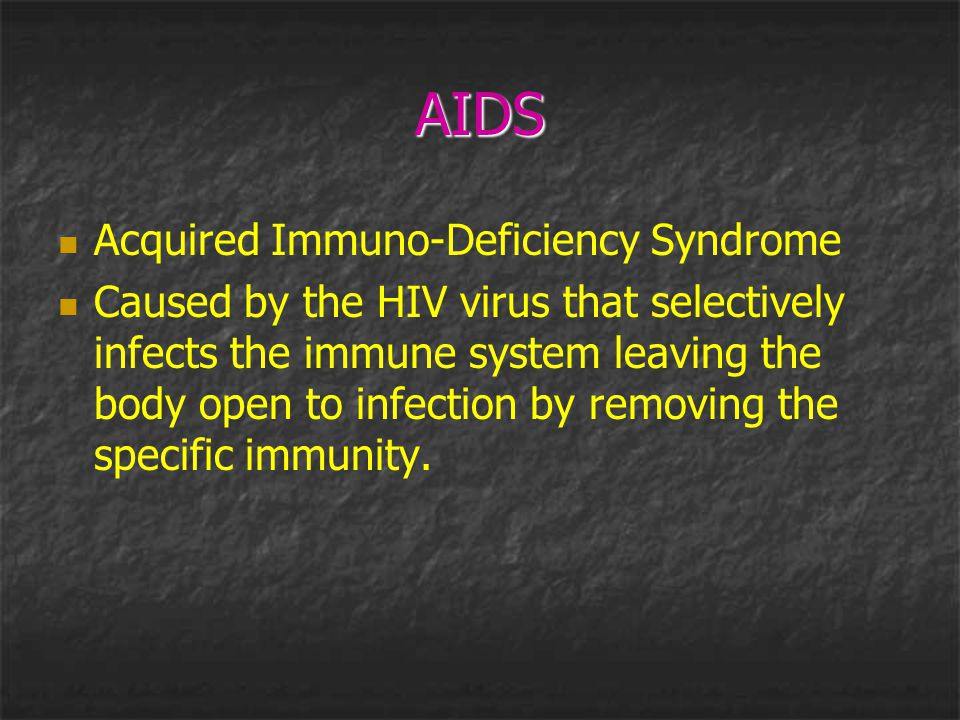 AIDS Acquired Immuno-Deficiency Syndrome