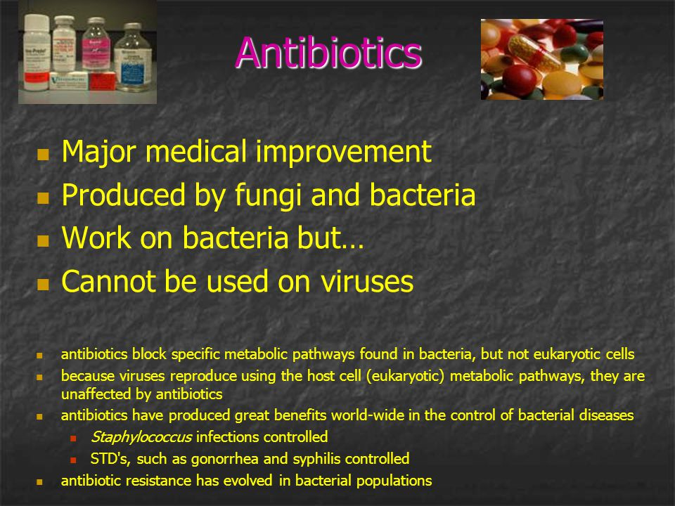 Antibiotics Major medical improvement Produced by fungi and bacteria