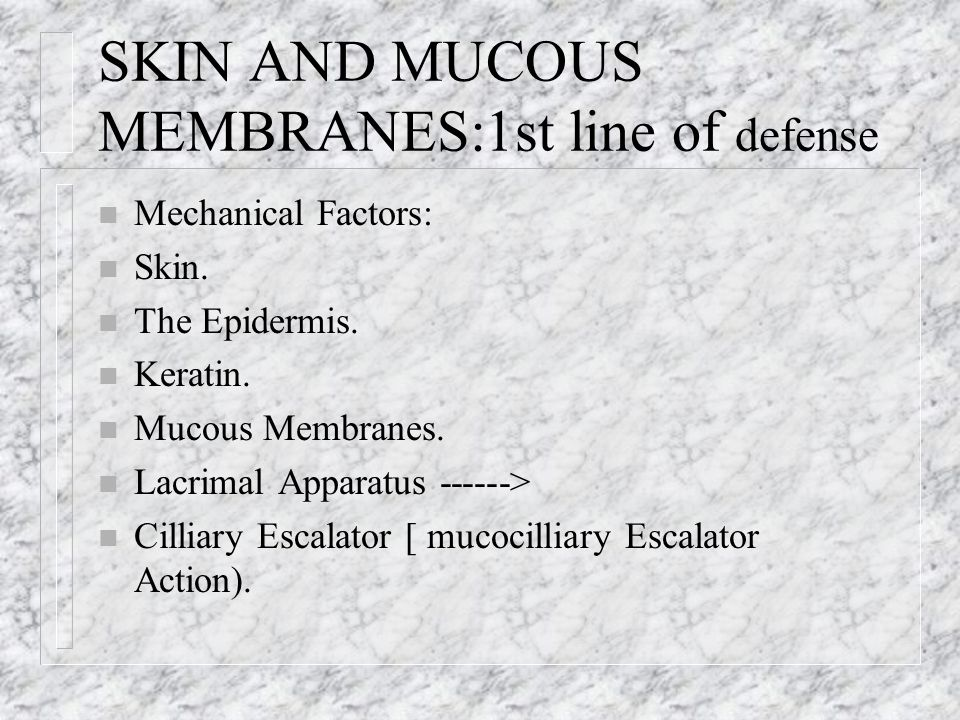SKIN AND MUCOUS MEMBRANES:1st line of defense