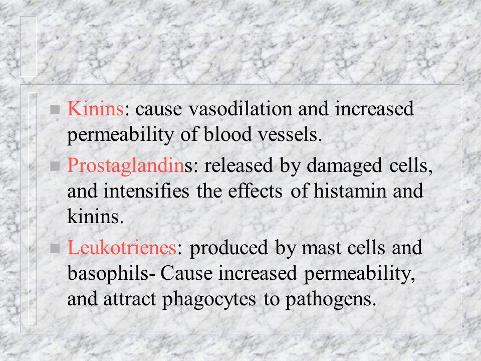 Kinins: cause vasodilation and increased permeability of blood vessels.