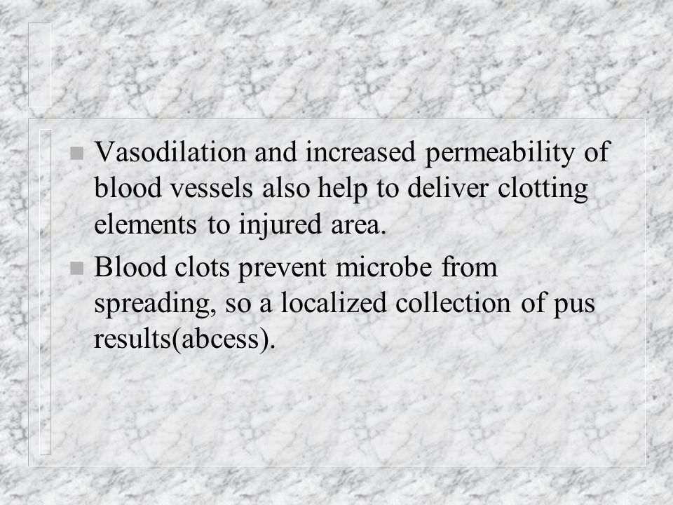 Vasodilation and increased permeability of blood vessels also help to deliver clotting elements to injured area.