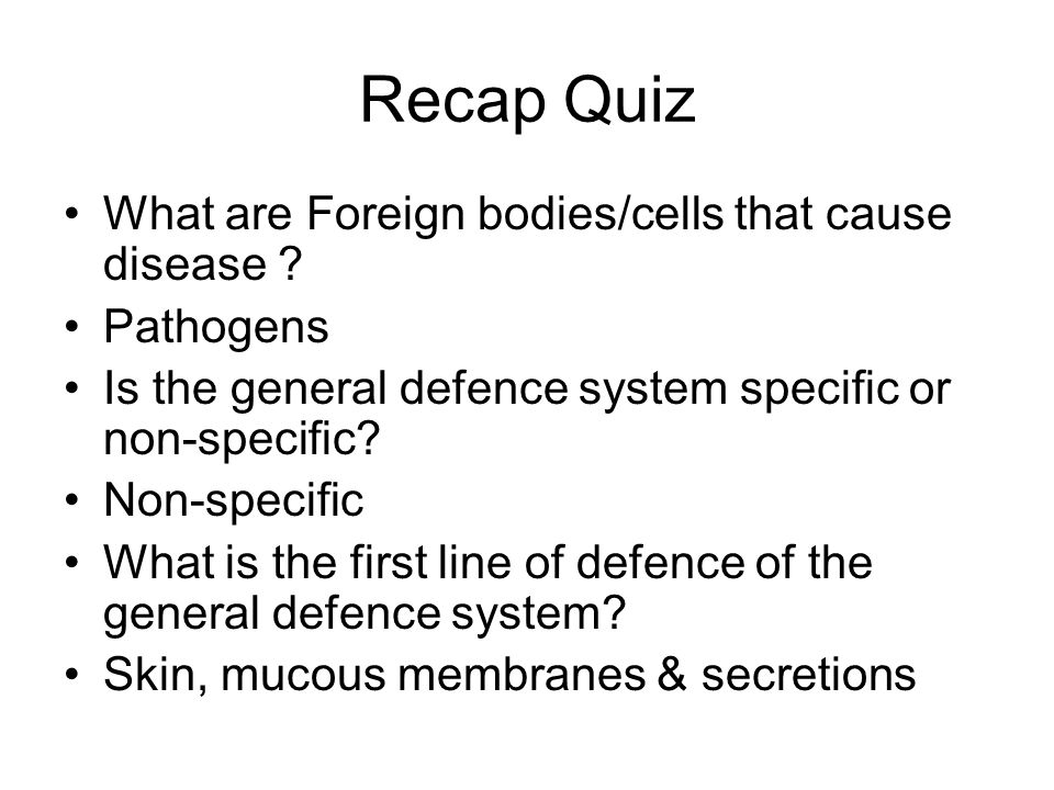 Recap Quiz What are Foreign bodies/cells that cause disease