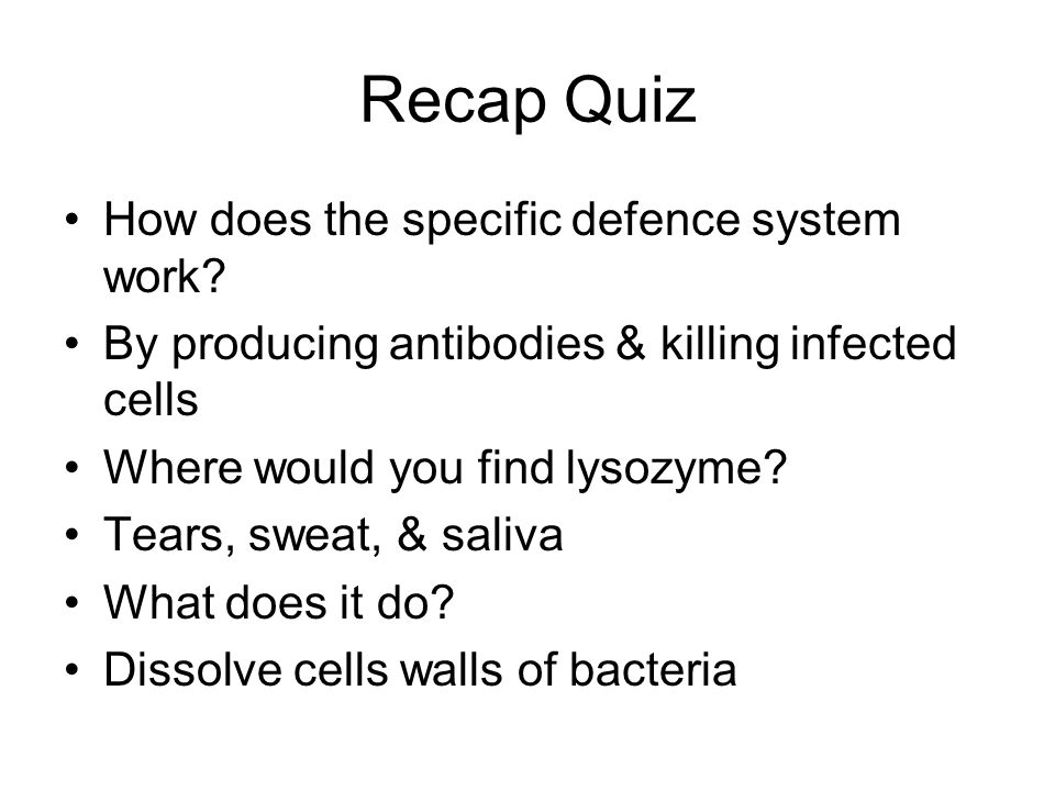 Recap Quiz How does the specific defence system work