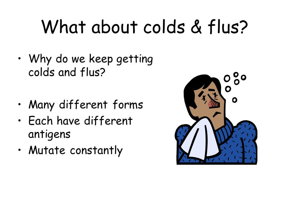 What about colds & flus Why do we keep getting colds and flus