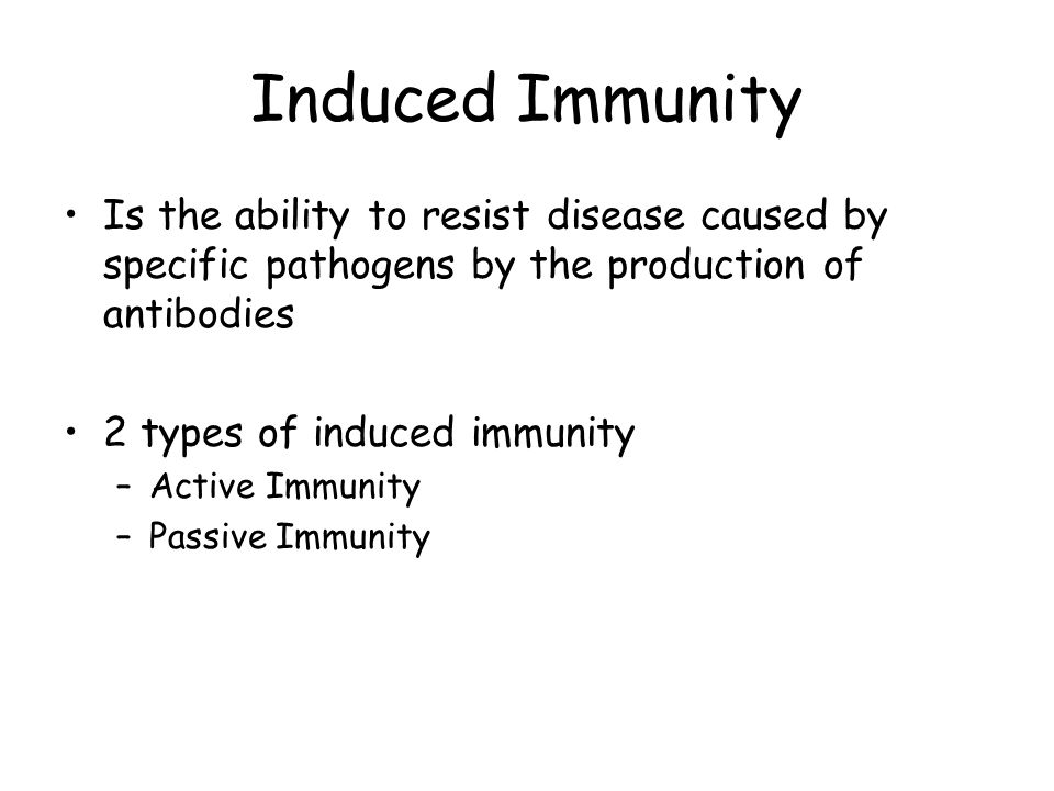 Induced Immunity Is the ability to resist disease caused by specific pathogens by the production of antibodies.