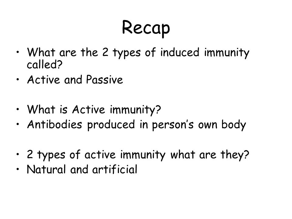 Recap What are the 2 types of induced immunity called