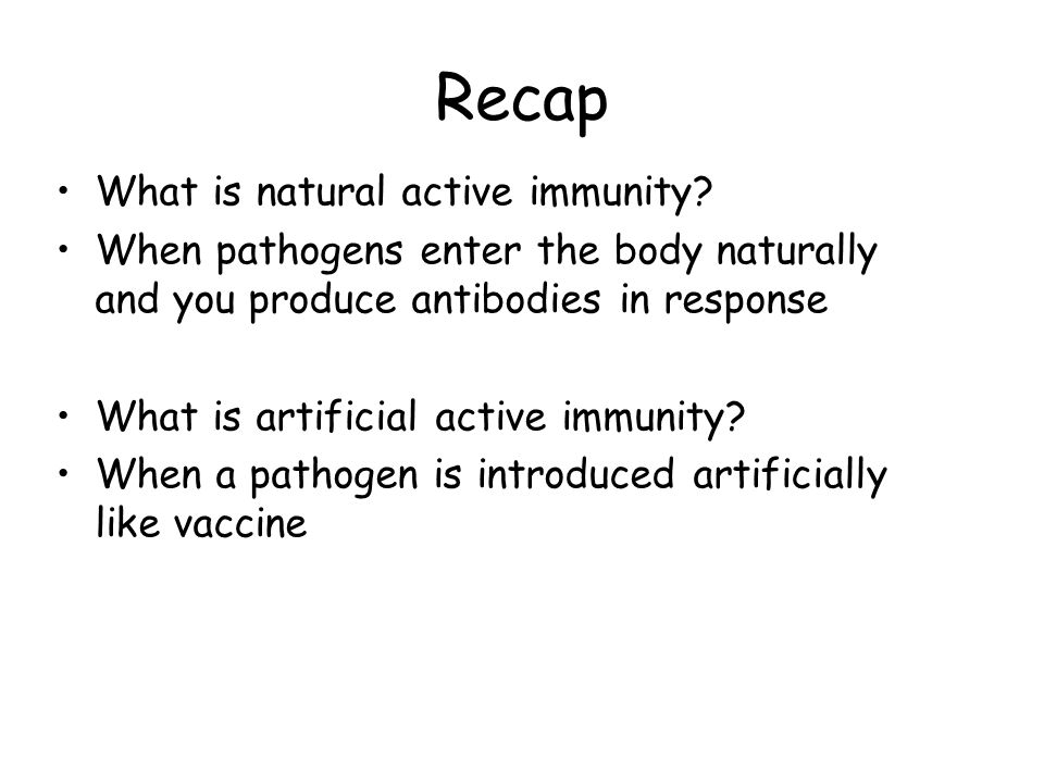 Recap What is natural active immunity