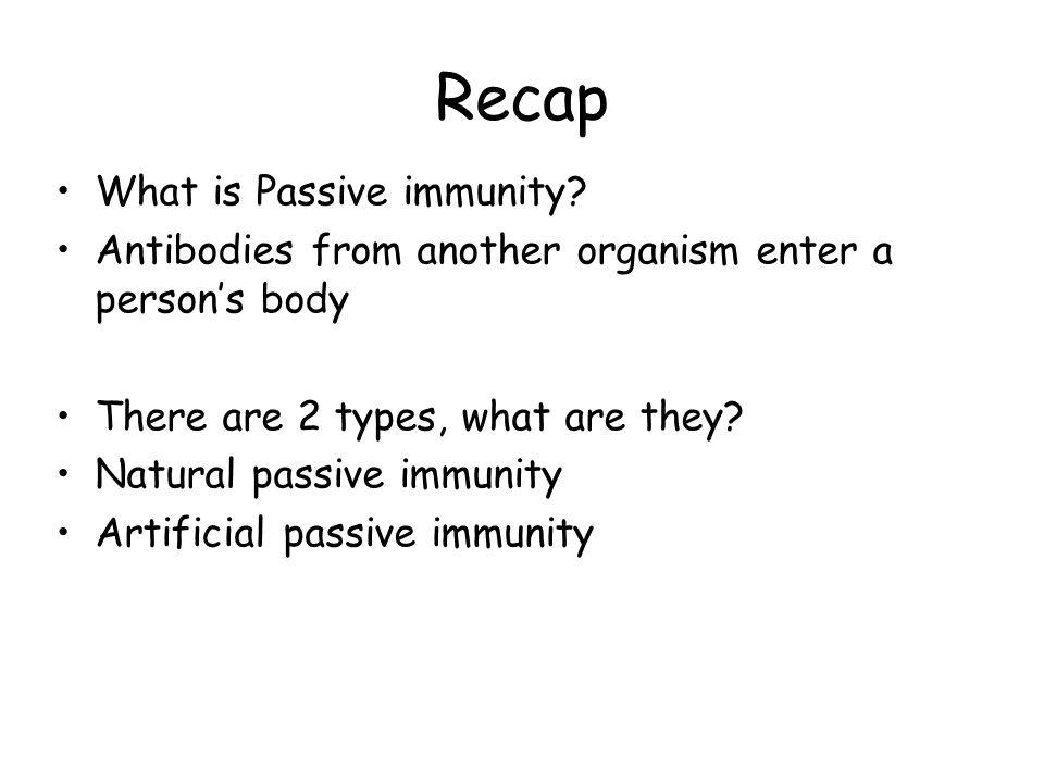 Recap What is Passive immunity