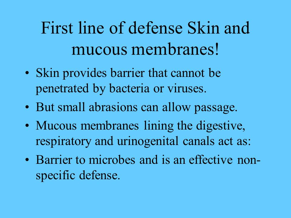 First line of defense Skin and mucous membranes!