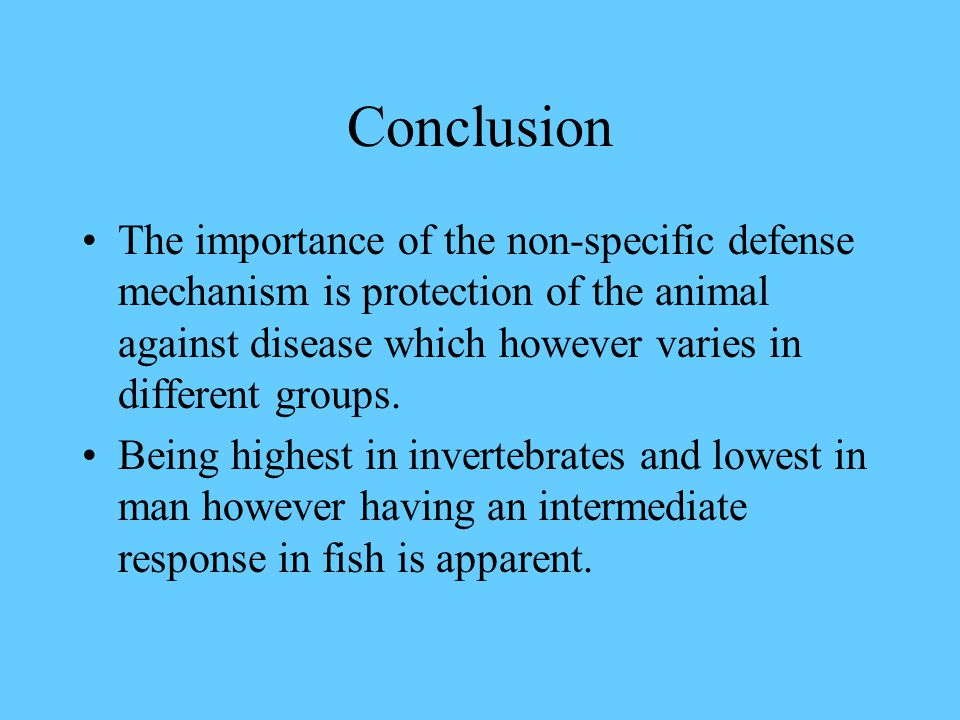 Conclusion The importance of the non-specific defense mechanism is protection of the animal against disease which however varies in different groups.