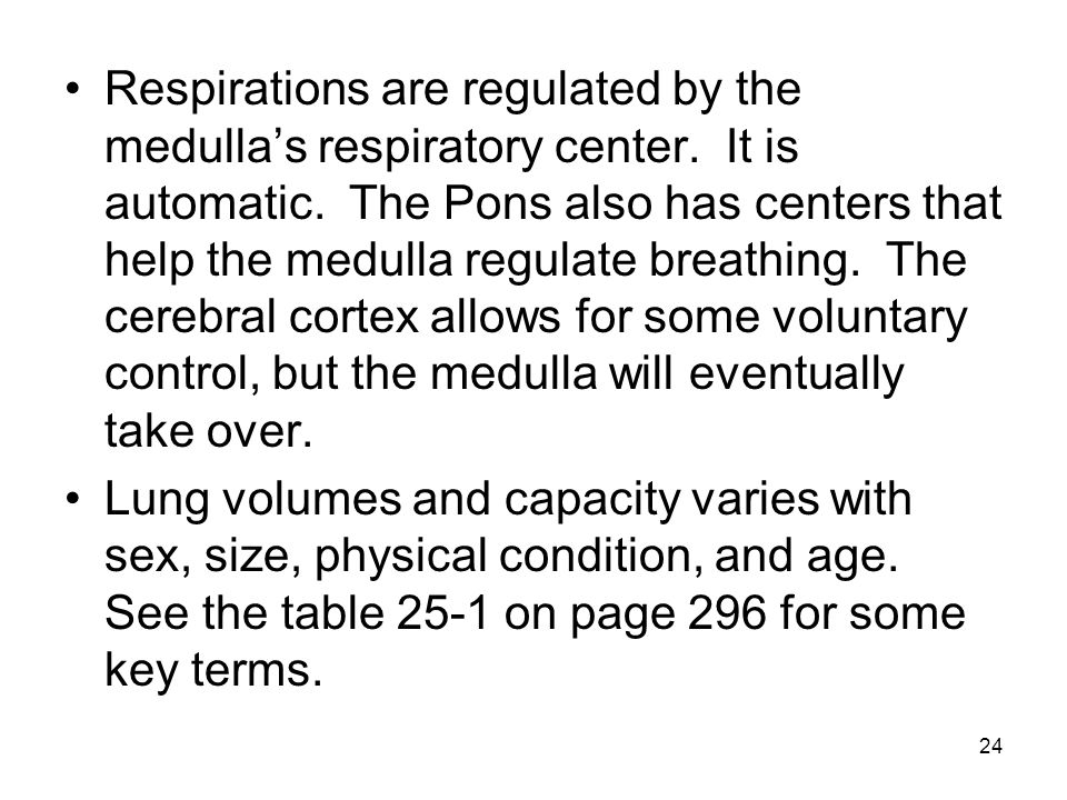 Respirations are regulated by the medulla's respiratory center