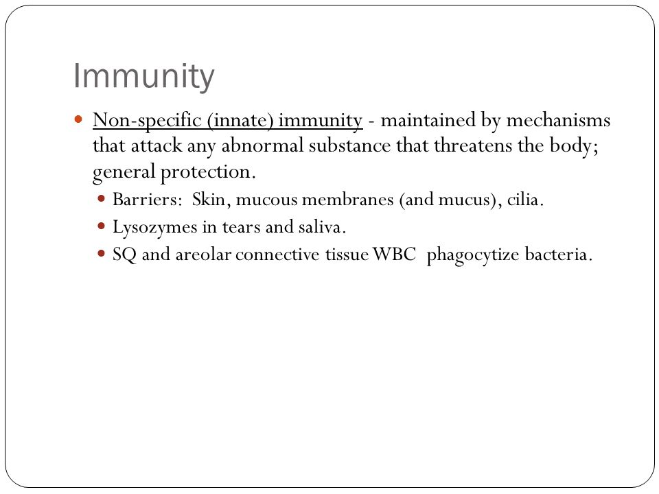 Immunity Non-specific (innate) immunity - maintained by mechanisms that attack any abnormal substance that threatens the body; general protection.