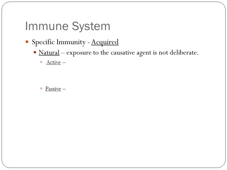 Immune System Specific Immunity - Acquired