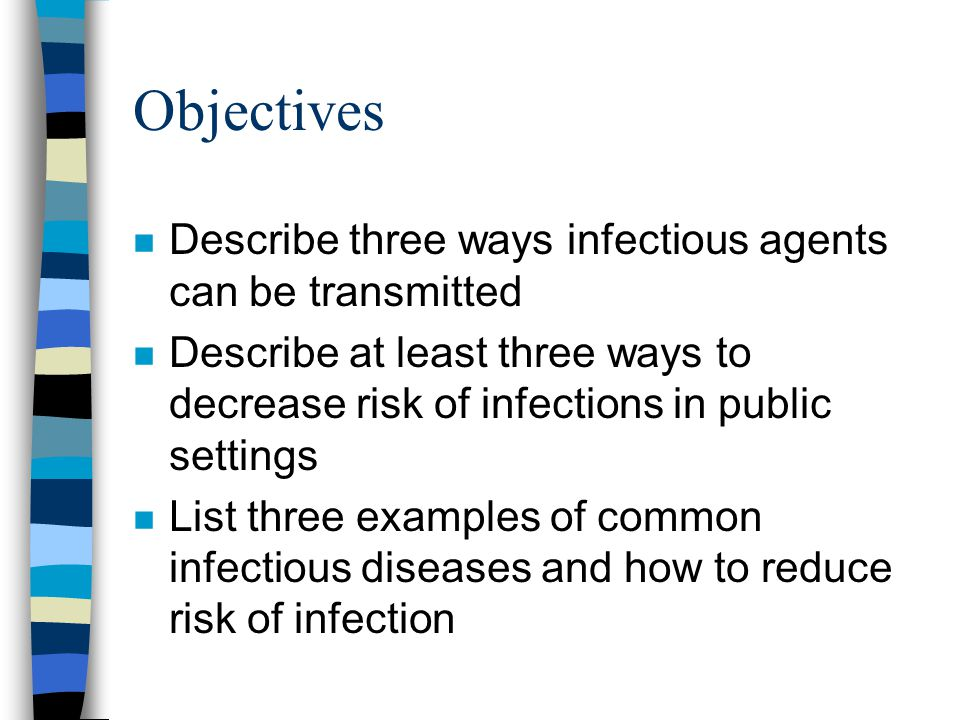Objectives Describe three ways infectious agents can be transmitted
