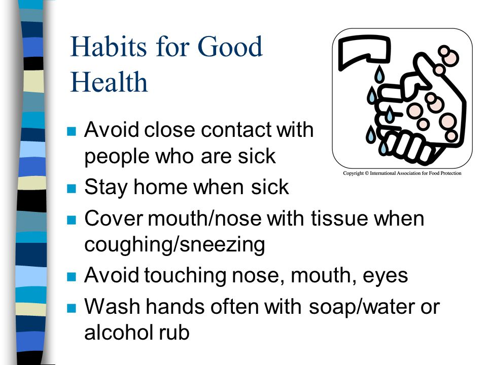 Habits for Good Health Avoid close contact with people who are sick