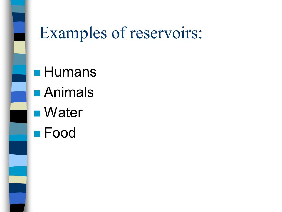 Examples of reservoirs: