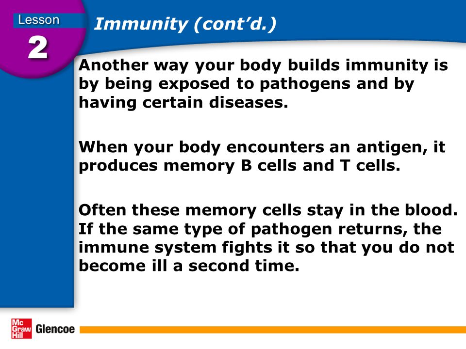 Immunity (cont'd.) Another way your body builds immunity is by being exposed to pathogens and by having certain diseases.