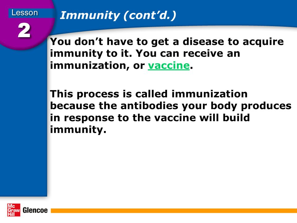 Immunity (cont'd.) You don't have to get a disease to acquire immunity to it. You can receive an immunization, or vaccine.