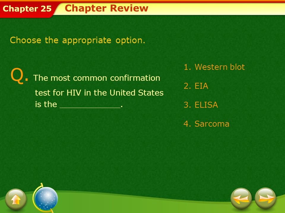 Chapter Review Choose the appropriate option. Q. The most common confirmation test for HIV in the United States is the ____________.