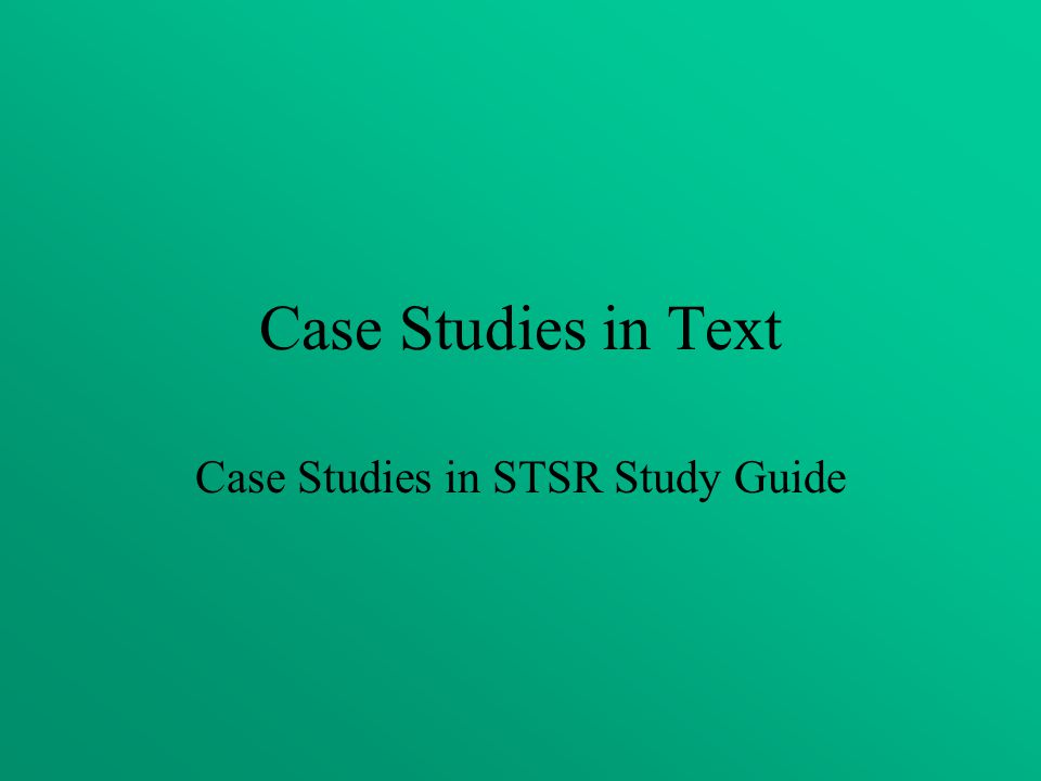 Case Studies in STSR Study Guide