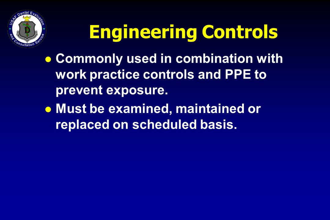 Engineering Controls Commonly used in combination with work practice controls and PPE to prevent exposure.