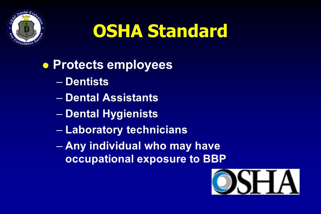 OSHA Standard Protects employees Dentists Dental Assistants