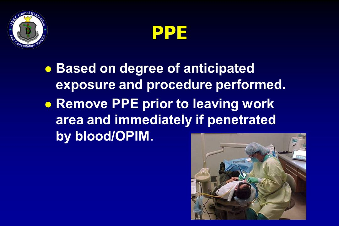 PPE Based on degree of anticipated exposure and procedure performed.