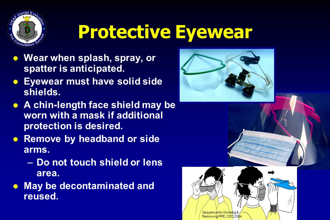 Protective Eyewear Wear when splash, spray, or spatter is anticipated.