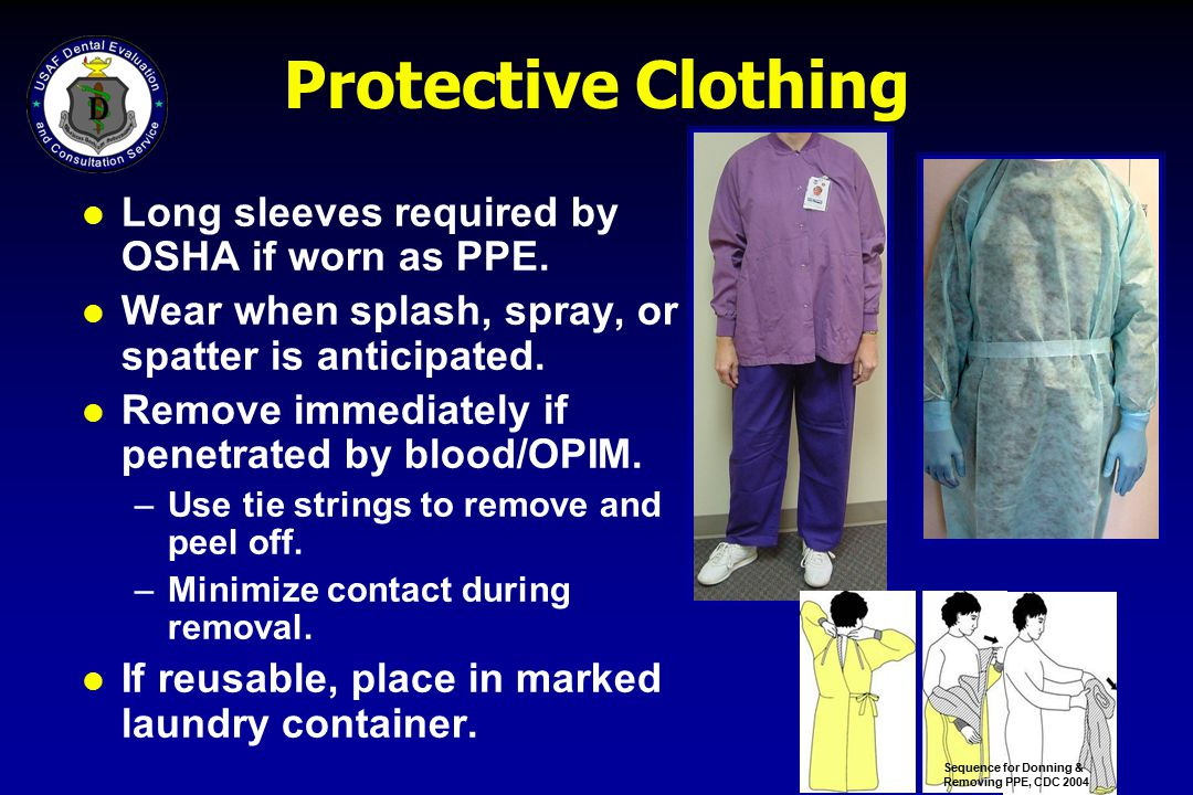 Protective Clothing Long sleeves required by OSHA if worn as PPE.