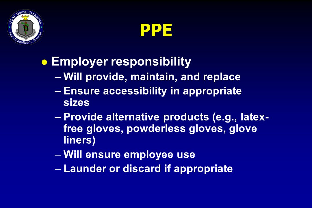 PPE Employer responsibility Will provide, maintain, and replace