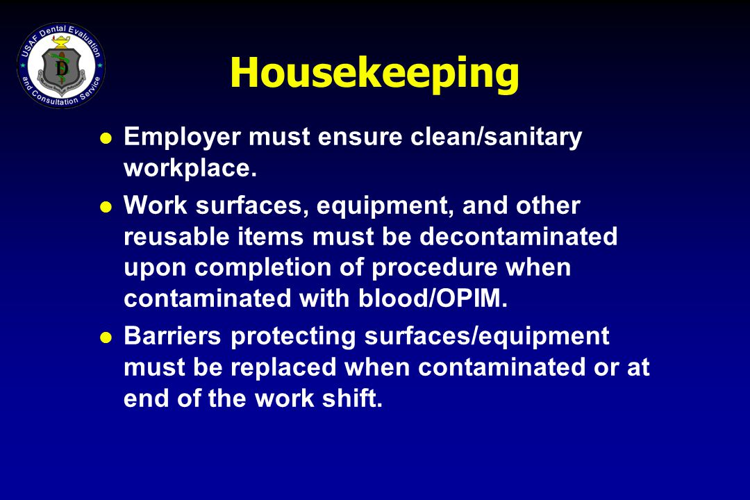 Housekeeping Employer must ensure clean/sanitary workplace.